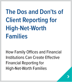The Dos and Donts of Client Reporting for High-Net-Worth Families